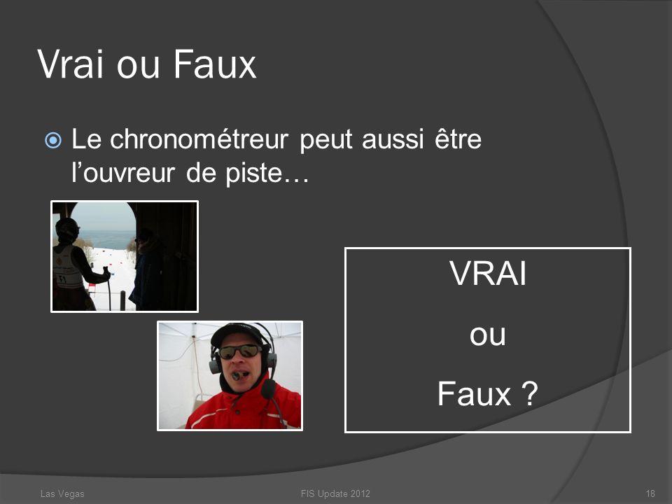 Vrai ou Faux Le chronométreur peut aussi être louvreur de piste… FIS Update 201218 VRAI ou Faux ? Las Vegas