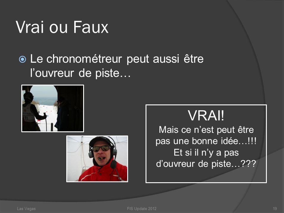 Vrai ou Faux Le chronométreur peut aussi être louvreur de piste… FIS Update 201219 VRAI! Mais ce nest peut être pas une bonne idée…!!! Et si il ny a p