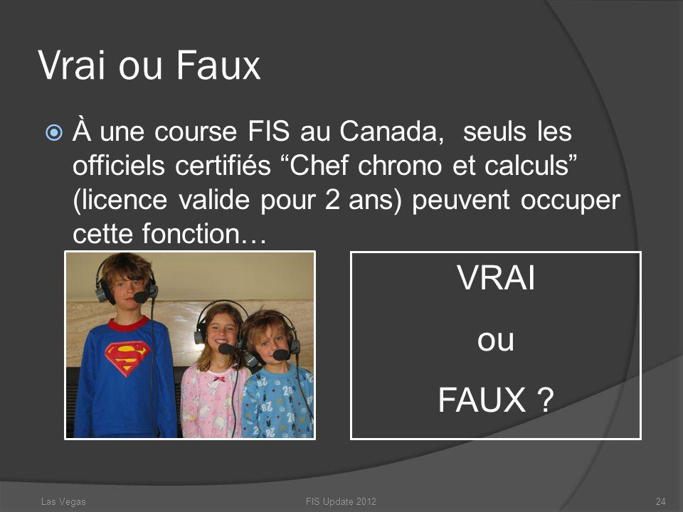 Vrai ou Faux À une course FIS au Canada, seuls les officiels certifiés Chef chrono et calculs (licence valide pour 2 ans) peuvent occuper cette foncti