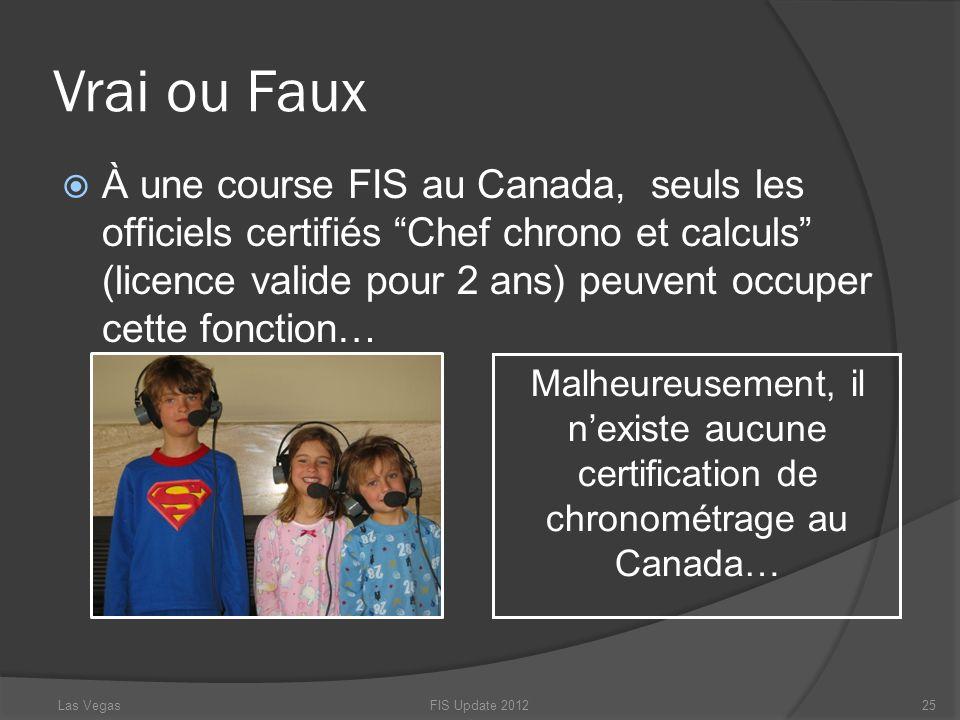 Vrai ou Faux FIS Update 201225 Malheureusement, il nexiste aucune certification de chronométrage au Canada… Las Vegas À une course FIS au Canada, seul