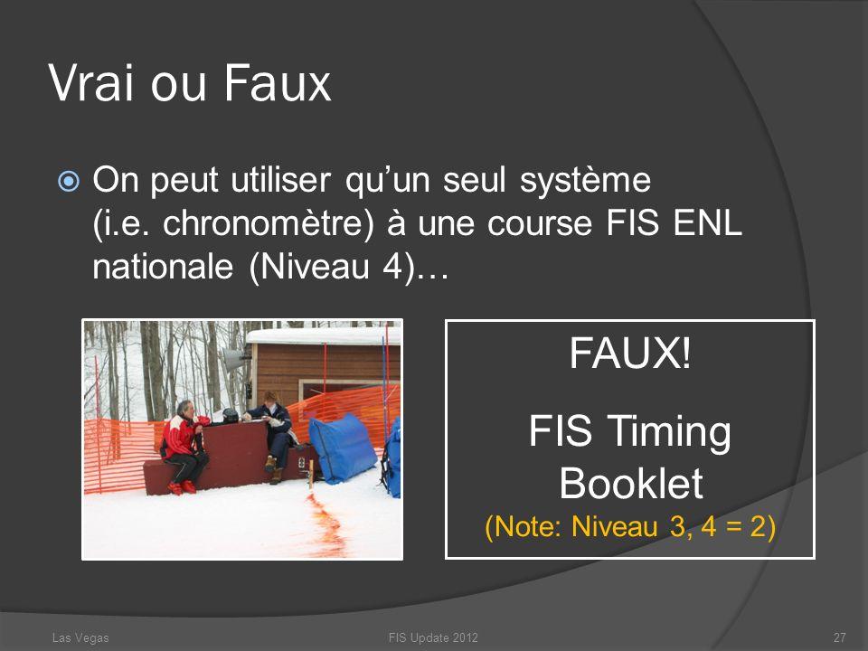 Vrai ou Faux On peut utiliser quun seul système (i.e. chronomètre) à une course FIS ENL nationale (Niveau 4)… FIS Update 201227 FAUX! FIS Timing Bookl