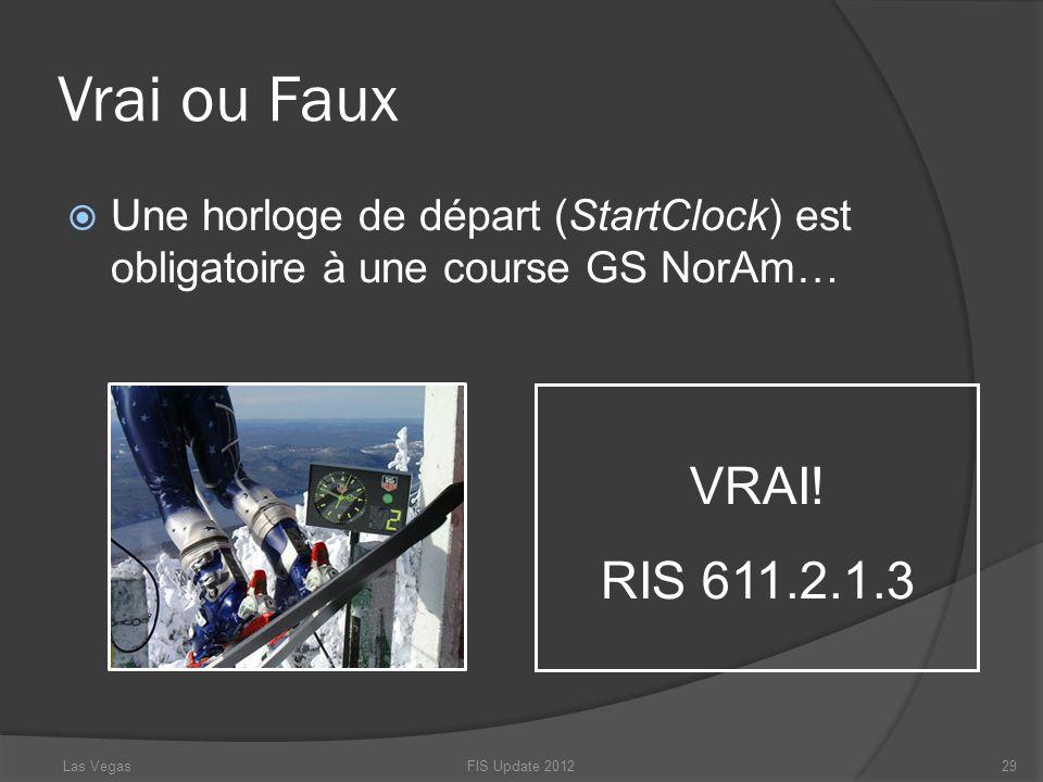 Vrai ou Faux FIS Update 201229 VRAI! RIS 611.2.1.3 Las Vegas Une horloge de départ (StartClock) est obligatoire à une course GS NorAm…