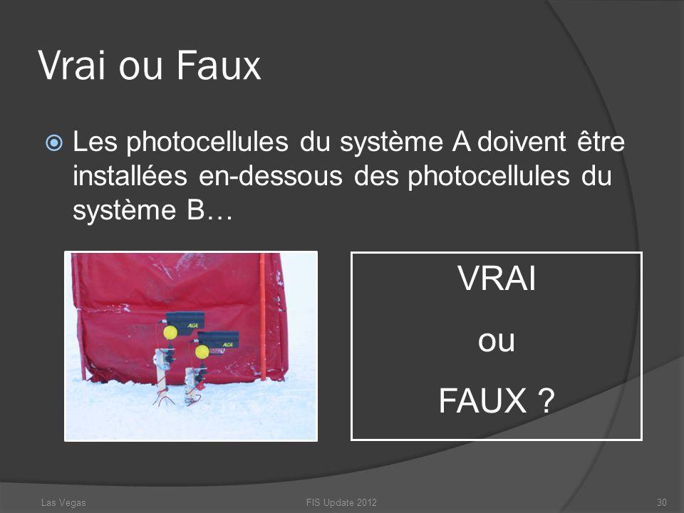 Vrai ou Faux Les photocellules du système A doivent être installées en-dessous des photocellules du système B… FIS Update 201230 VRAI ou FAUX ? Las Ve