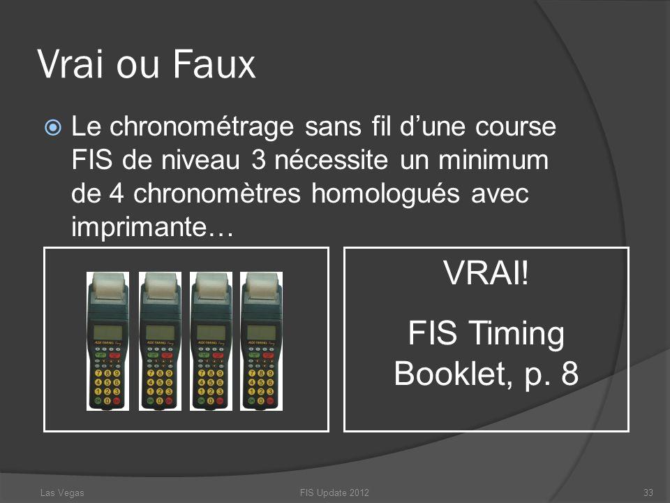 Vrai ou Faux Le chronométrage sans fil dune course FIS de niveau 3 nécessite un minimum de 4 chronomètres homologués avec imprimante… FIS Update 20123
