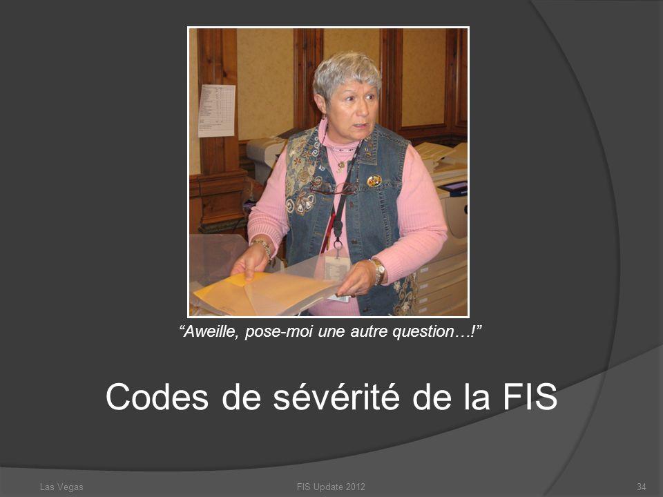 Codes de sévérité de la FIS FIS Update 201234 Aweille, pose-moi une autre question…! Las Vegas