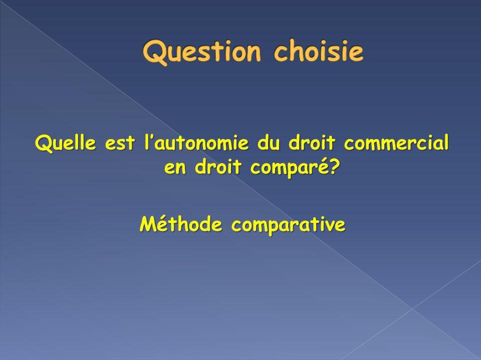 Quelle est lautonomie du droit commercial en droit comparé? Méthode comparative
