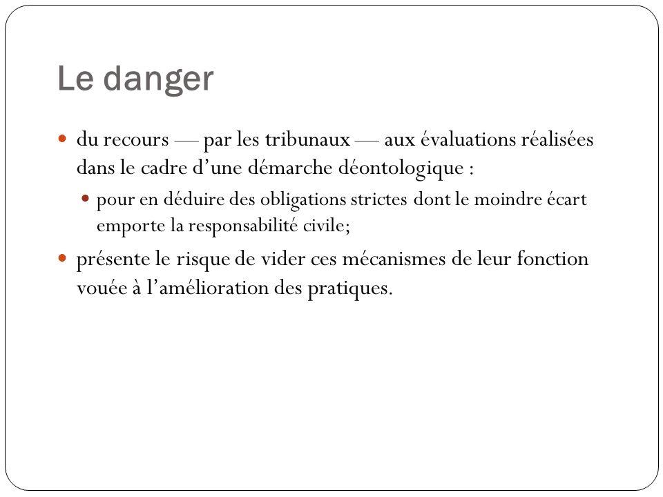 Le danger du recours par les tribunaux aux évaluations réalisées dans le cadre dune démarche déontologique : pour en déduire des obligations strictes