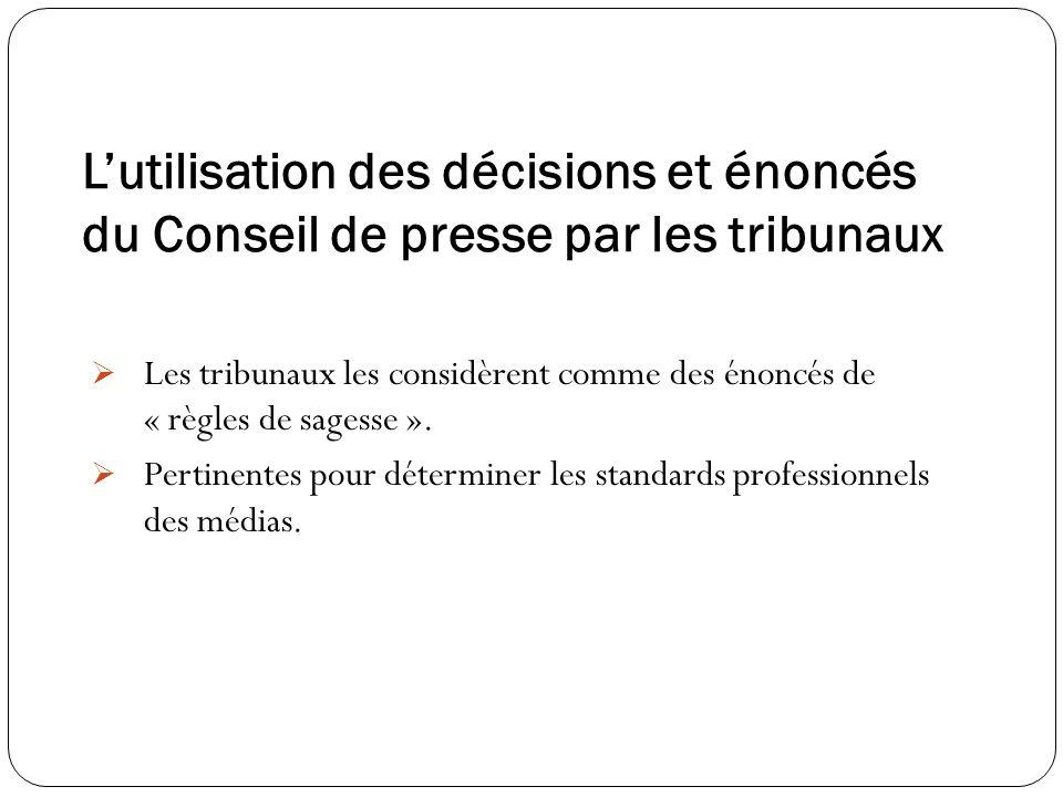 Lutilisation des décisions et énoncés du Conseil de presse par les tribunaux Les tribunaux les considèrent comme des énoncés de « règles de sagesse ».