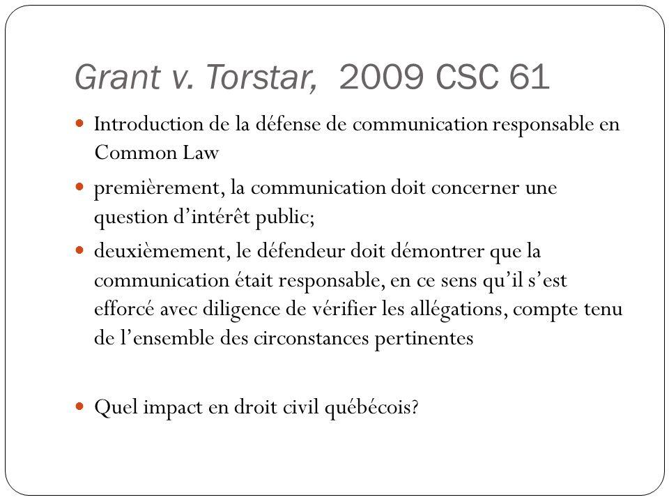 Grant v. Torstar, 2009 CSC 61 Introduction de la défense de communication responsable en Common Law premièrement, la communication doit concerner une