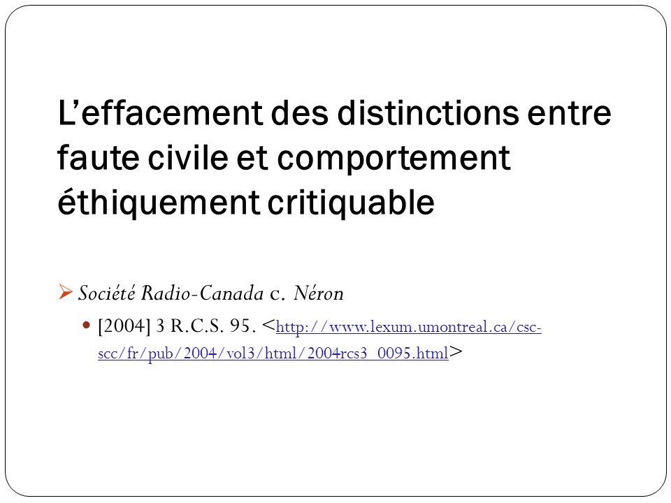Leffacement des distinctions entre faute civile et comportement éthiquement critiquable Société Radio-Canada c. Néron [2004] 3 R.C.S. 95.