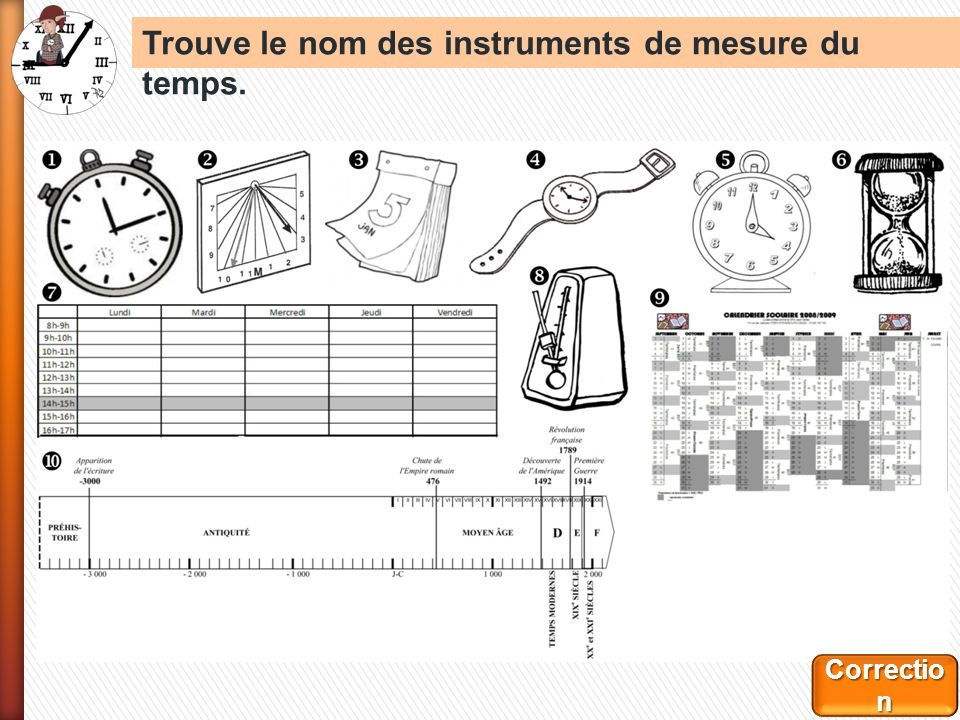 Trouve le nom des instruments de mesure du temps. Correctio n Correctio n