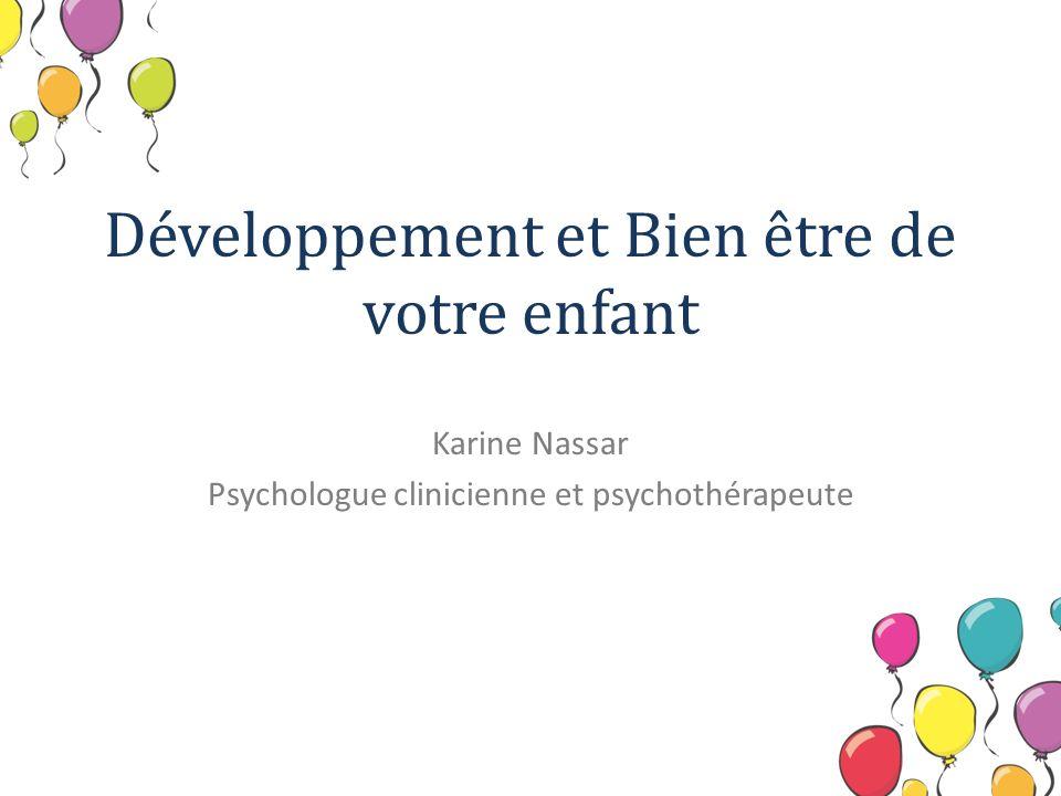 Développement et Bien être de votre enfant Karine Nassar Psychologue clinicienne et psychothérapeute