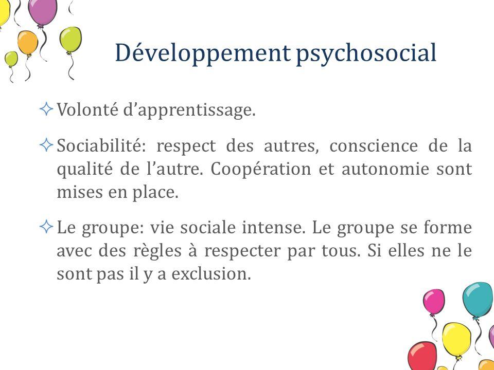 Développement psychosocial Volonté dapprentissage. Sociabilité: respect des autres, conscience de la qualité de lautre. Coopération et autonomie sont