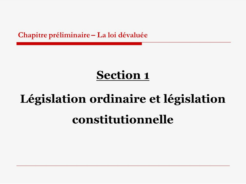 Chapitre préliminaire – La loi dévaluée Section 1 Législation ordinaire et législation constitutionnelle
