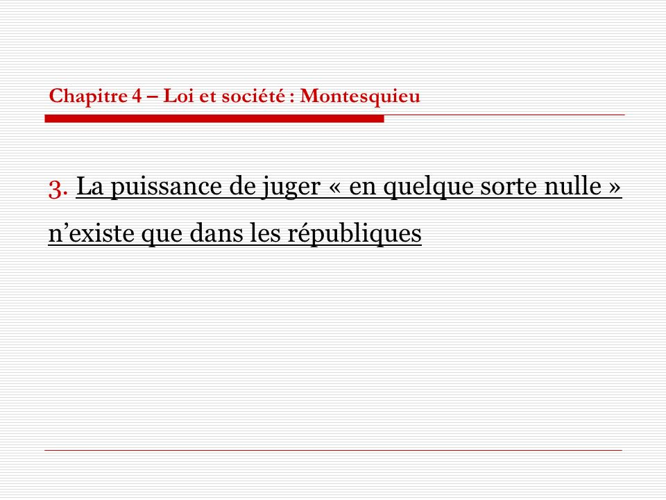 Chapitre 4 – Loi et société : Montesquieu 3. La puissance de juger « en quelque sorte nulle » nexiste que dans les républiques