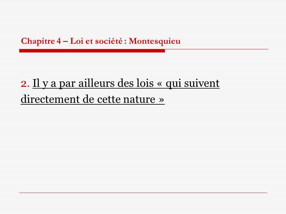 Chapitre 4 – Loi et société : Montesquieu 2. Il y a par ailleurs des lois « qui suivent directement de cette nature »