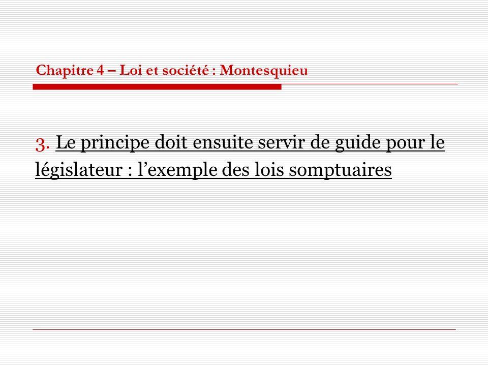 Chapitre 4 – Loi et société : Montesquieu 3. Le principe doit ensuite servir de guide pour le législateur : lexemple des lois somptuaires
