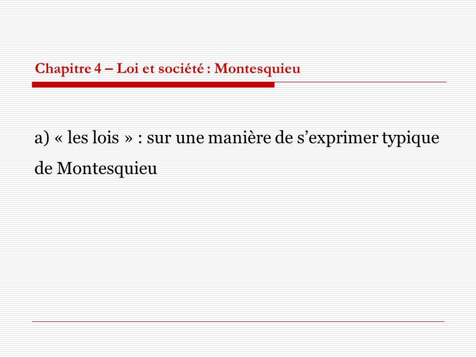 Chapitre 4 – Loi et société : Montesquieu a) « les lois » : sur une manière de sexprimer typique de Montesquieu