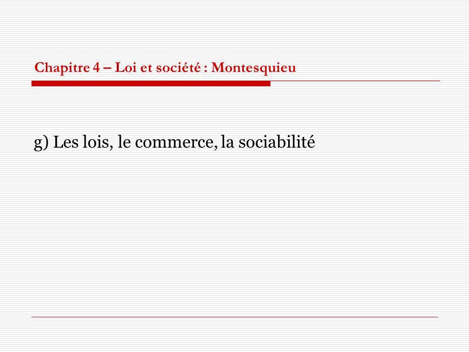 Chapitre 4 – Loi et société : Montesquieu g) Les lois, le commerce, la sociabilité