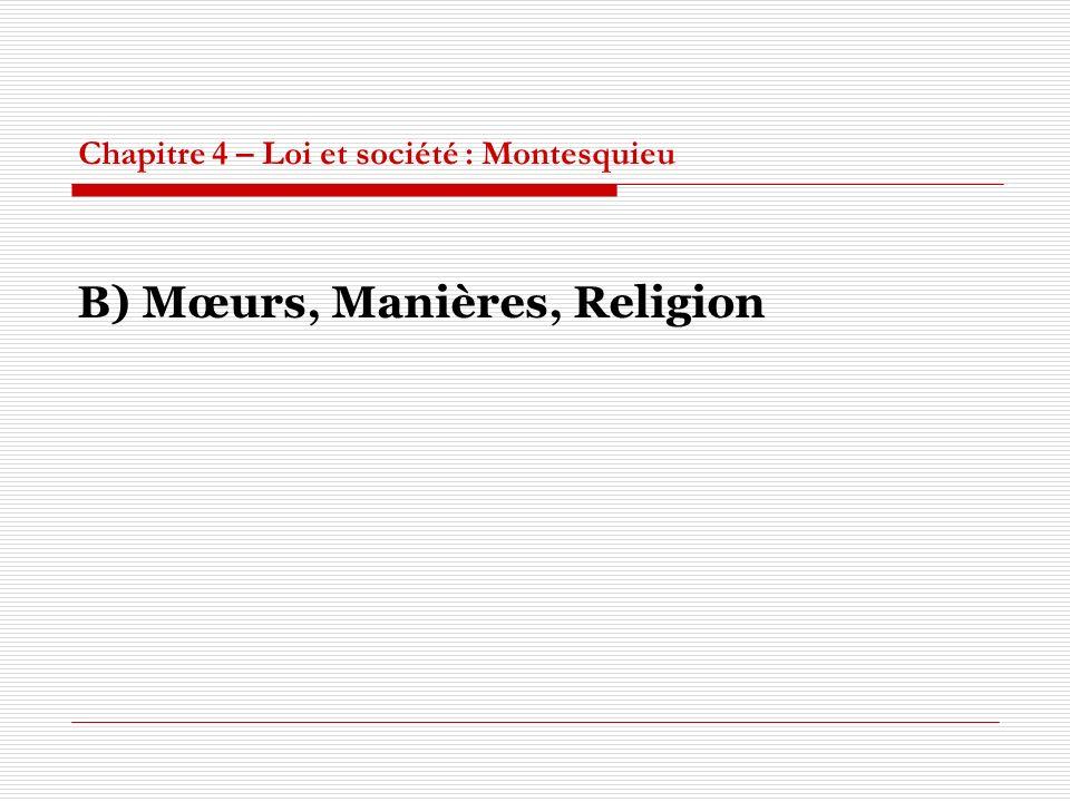 Chapitre 4 – Loi et société : Montesquieu B) Mœurs, Manières, Religion