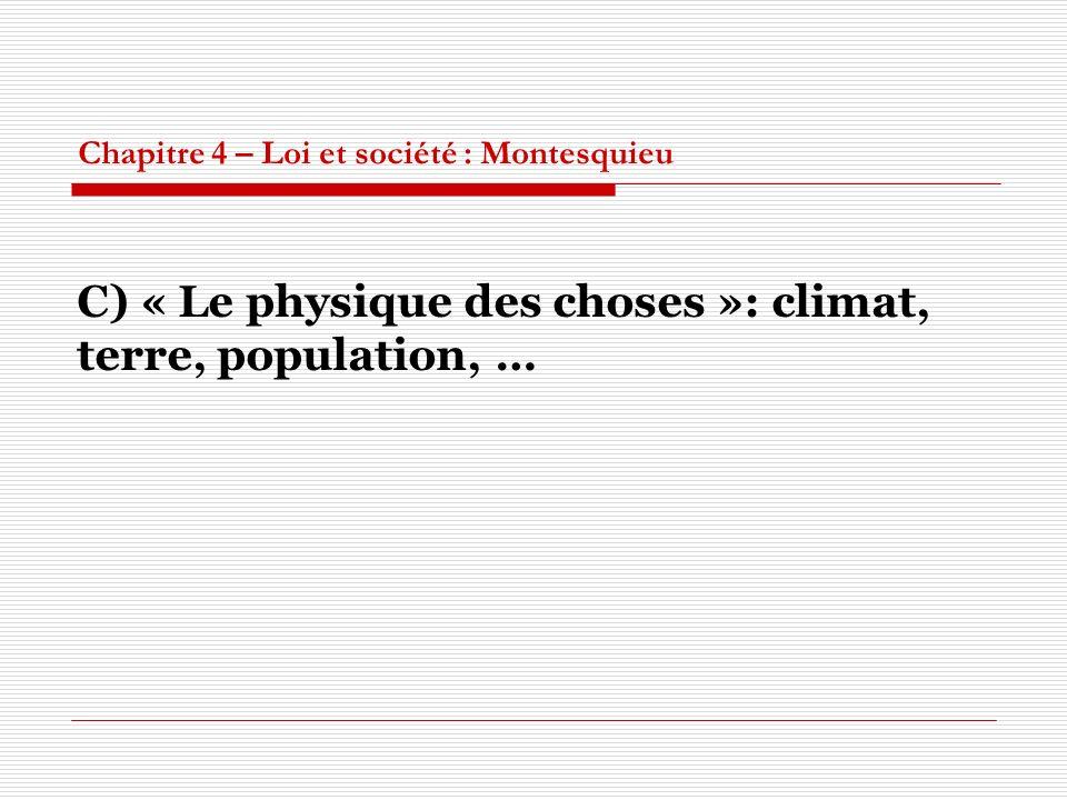 Chapitre 4 – Loi et société : Montesquieu C) « Le physique des choses »: climat, terre, population, …