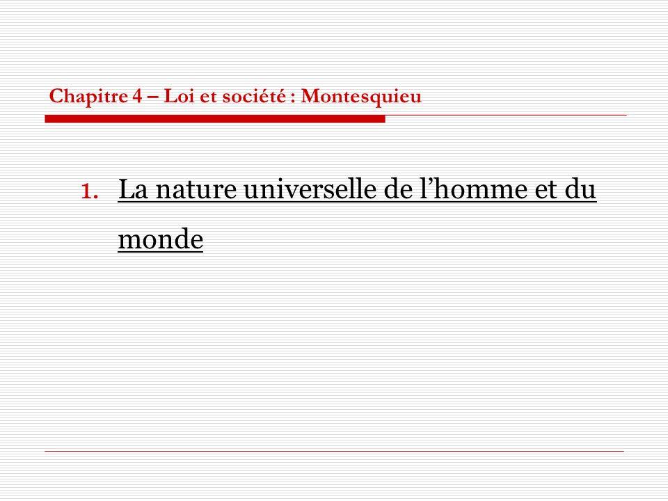Chapitre 4 – Loi et société : Montesquieu 1.La nature universelle de lhomme et du monde