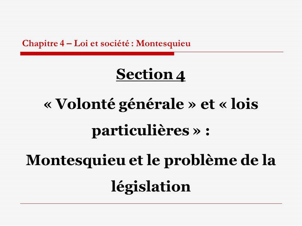 Chapitre 4 – Loi et société : Montesquieu Section 4 « Volonté générale » et « lois particulières » : Montesquieu et le problème de la législation