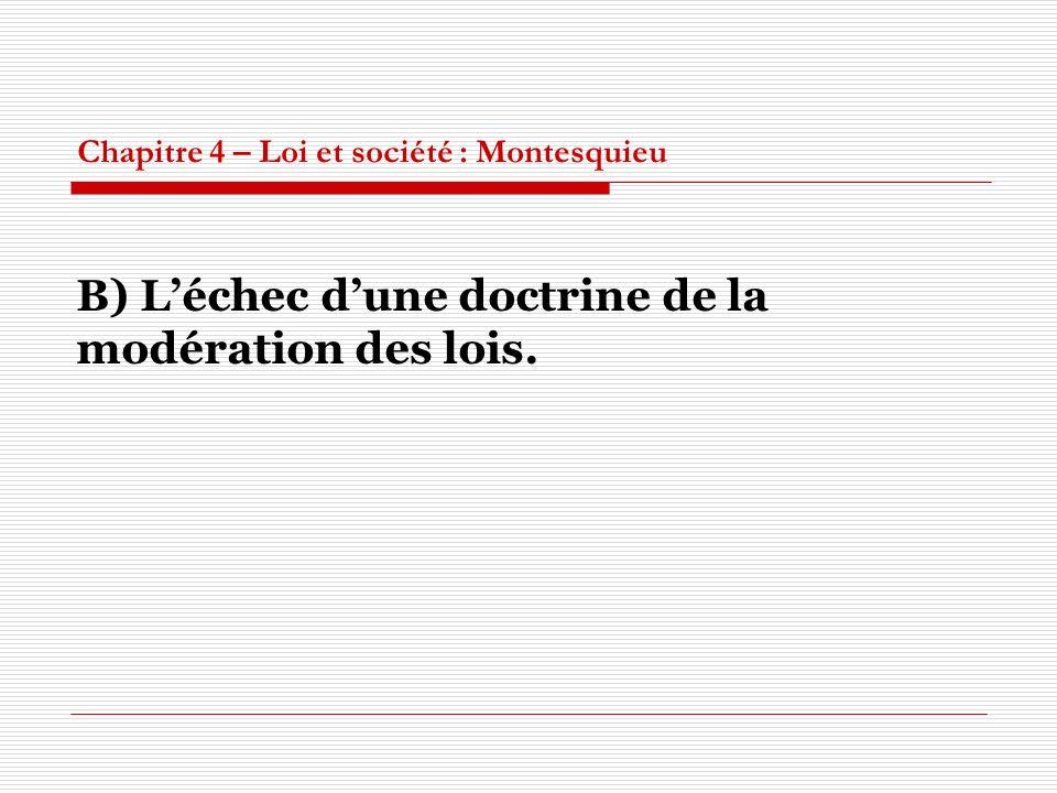 Chapitre 4 – Loi et société : Montesquieu B) Léchec dune doctrine de la modération des lois.