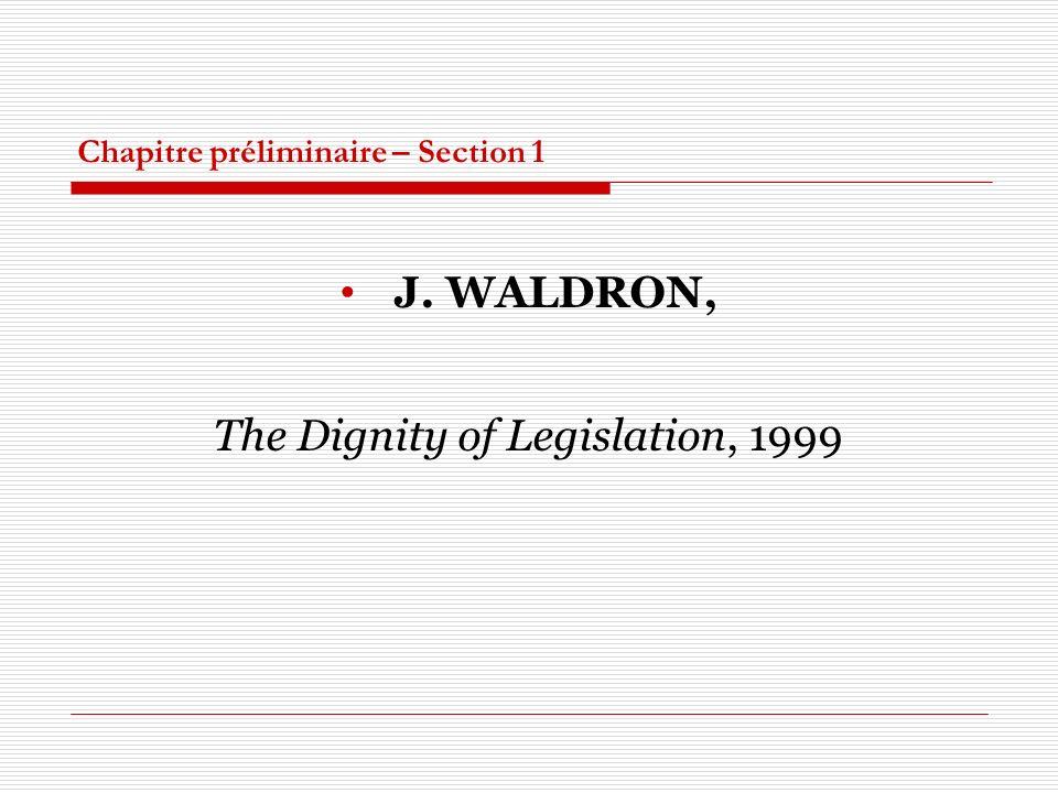 Chapitre préliminaire – Section 1 J. WALDRON, The Dignity of Legislation, 1999