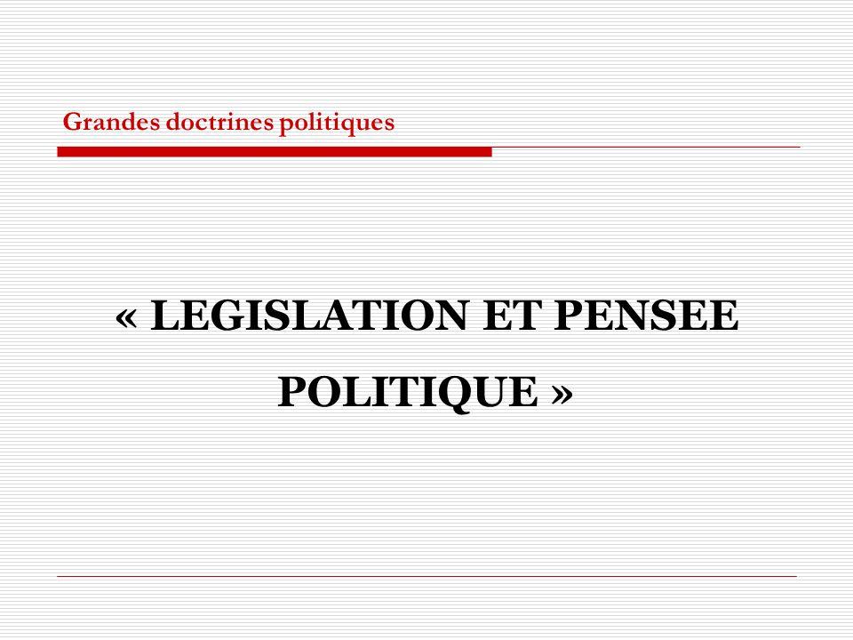 Grandes doctrines politiques « LEGISLATION ET PENSEE POLITIQUE »