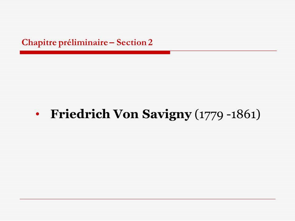 Chapitre préliminaire – Section 2 Friedrich Von Savigny (1779 -1861)
