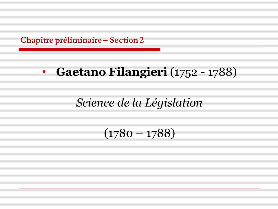 Chapitre préliminaire – Section 2 Gaetano Filangieri (1752 - 1788) Science de la Législation (1780 – 1788)