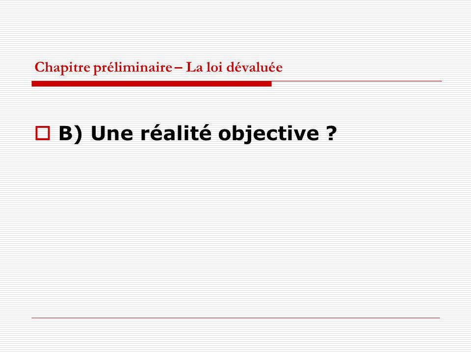 Chapitre préliminaire – La loi dévaluée B) Une réalité objective ?