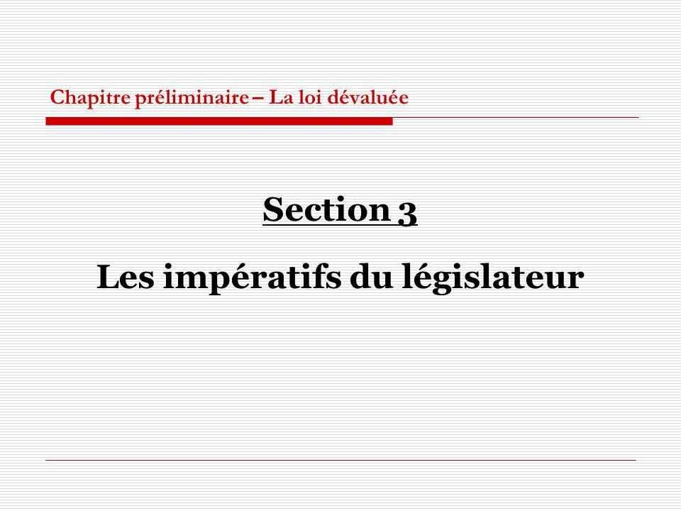 Chapitre préliminaire – La loi dévaluée Section 3 Les impératifs du législateur
