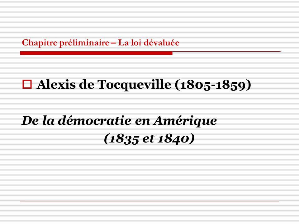 Chapitre préliminaire – La loi dévaluée Alexis de Tocqueville (1805-1859) De la démocratie en Amérique (1835 et 1840)