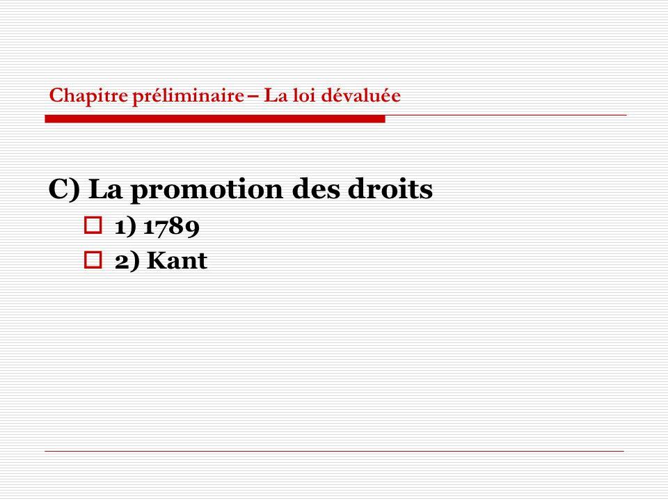 Chapitre préliminaire – La loi dévaluée C) La promotion des droits 1) 1789 2) Kant