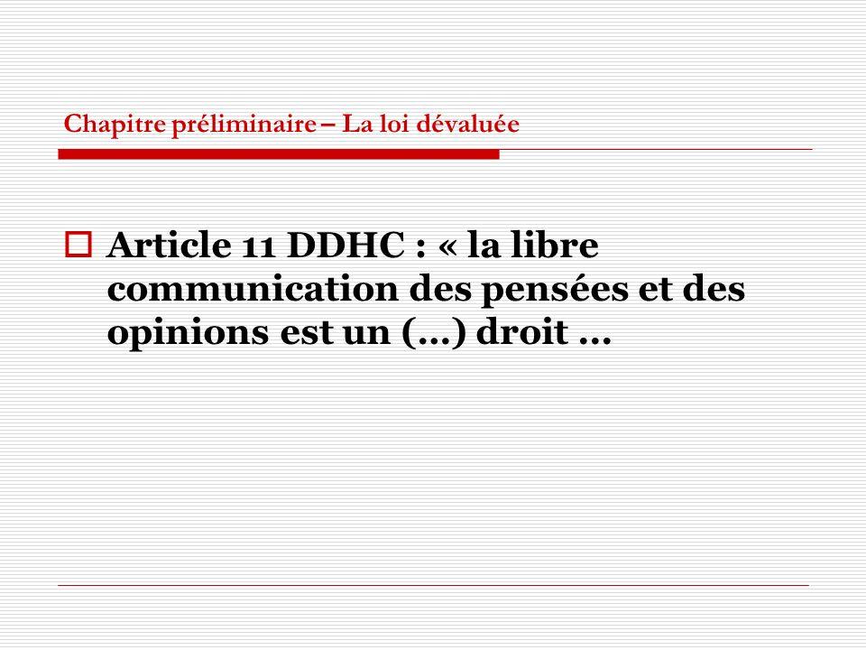 Chapitre préliminaire – La loi dévaluée Article 11 DDHC : « la libre communication des pensées et des opinions est un (…) droit...
