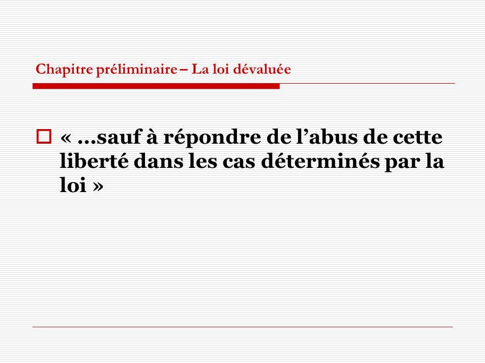 Chapitre préliminaire – La loi dévaluée «...sauf à répondre de labus de cette liberté dans les cas déterminés par la loi »