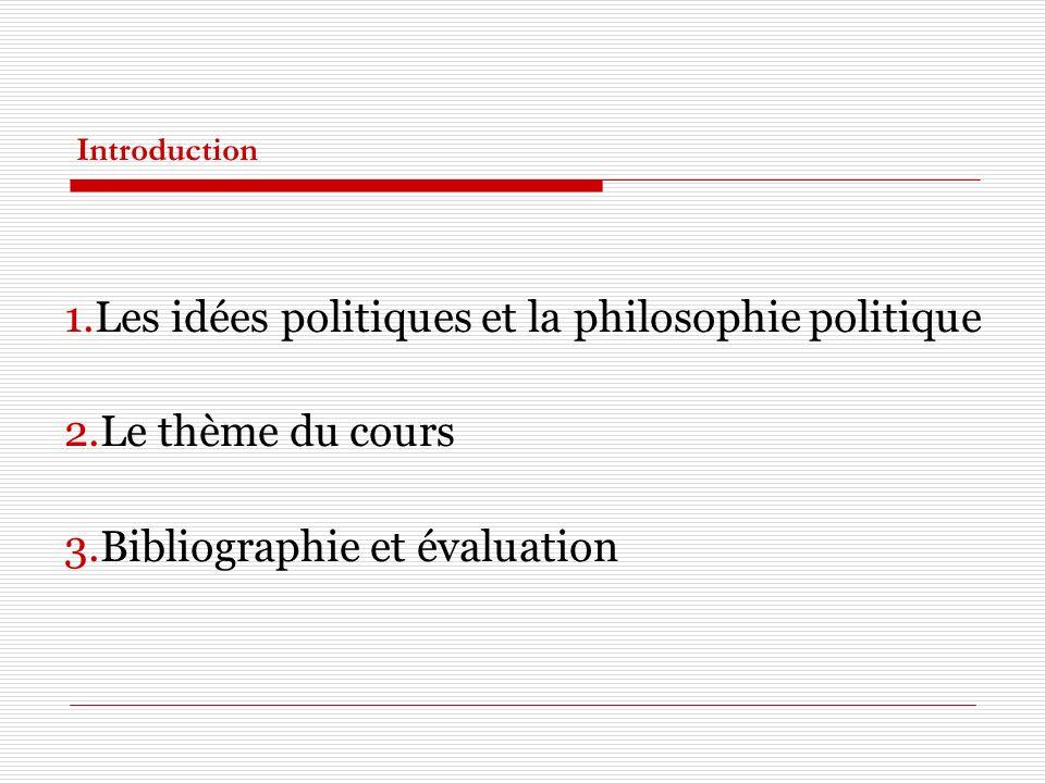 1.Les idées politiques et la philosophie politique 2.Le thème du cours 3.Bibliographie et évaluation