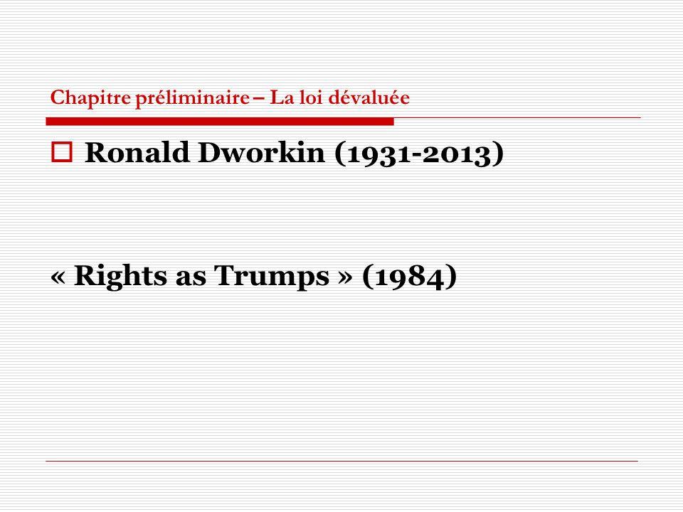Chapitre préliminaire – La loi dévaluée Ronald Dworkin (1931-2013) « Rights as Trumps » (1984)