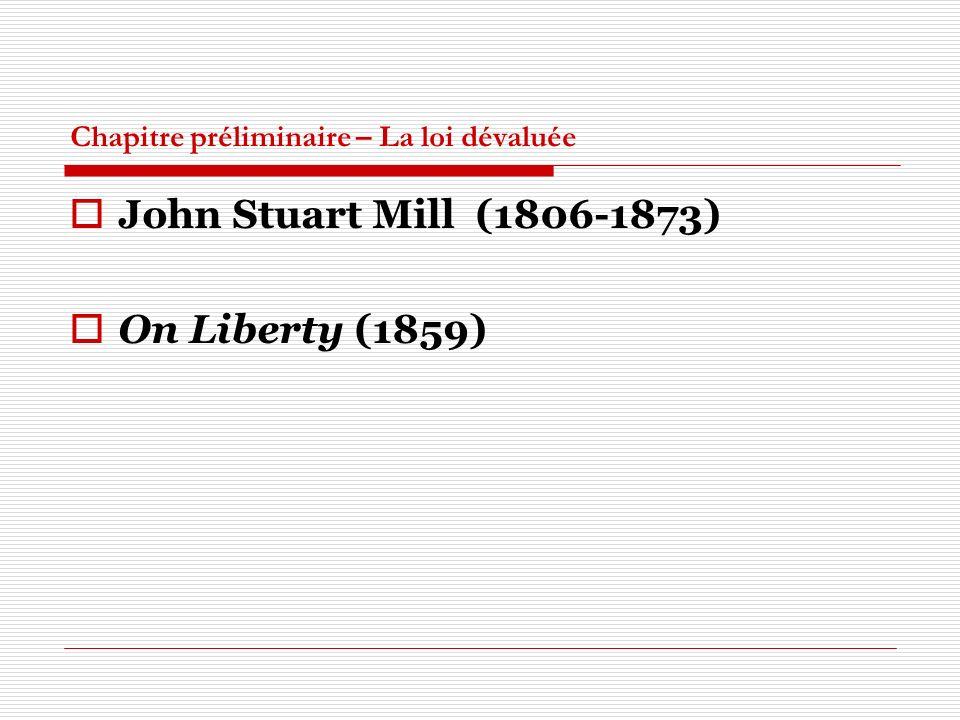 Chapitre préliminaire – La loi dévaluée John Stuart Mill (1806-1873) On Liberty (1859)