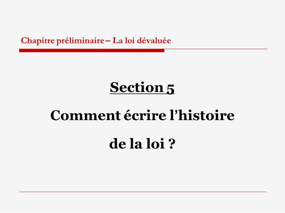 Chapitre préliminaire – La loi dévaluée Section 5 Comment écrire lhistoire de la loi ?