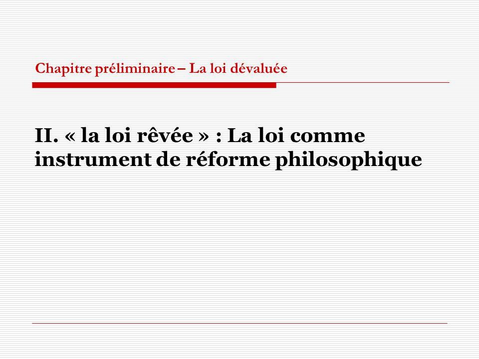 Chapitre préliminaire – La loi dévaluée II. « la loi rêvée » : La loi comme instrument de réforme philosophique
