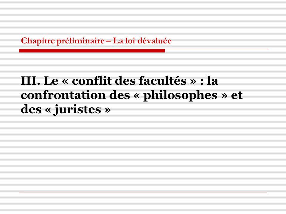 Chapitre préliminaire – La loi dévaluée III. Le « conflit des facultés » : la confrontation des « philosophes » et des « juristes »