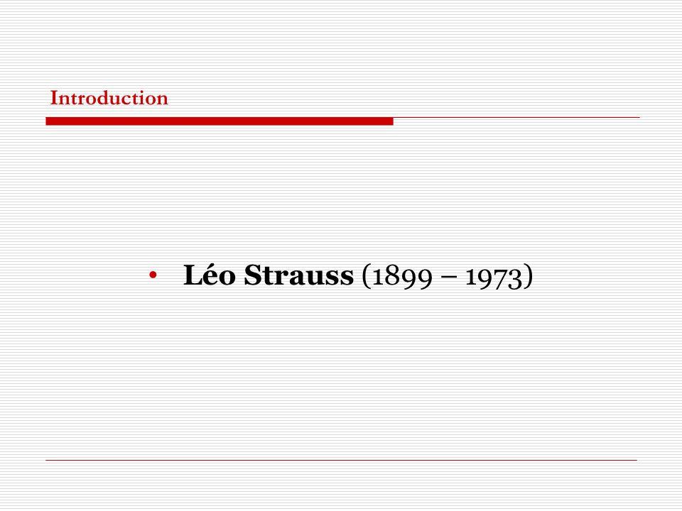 Introduction Léo Strauss (1899 – 1973)