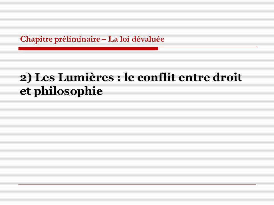 Chapitre préliminaire – La loi dévaluée 2) Les Lumières : le conflit entre droit et philosophie
