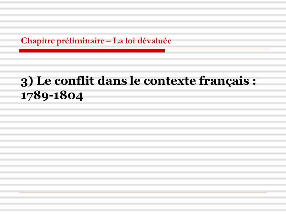 Chapitre préliminaire – La loi dévaluée 3) Le conflit dans le contexte français : 1789-1804