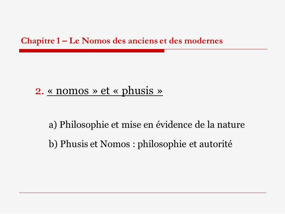 Chapitre 1 – Le Nomos des anciens et des modernes 2. « nomos » et « phusis » a) Philosophie et mise en évidence de la nature b) Phusis et Nomos : phil