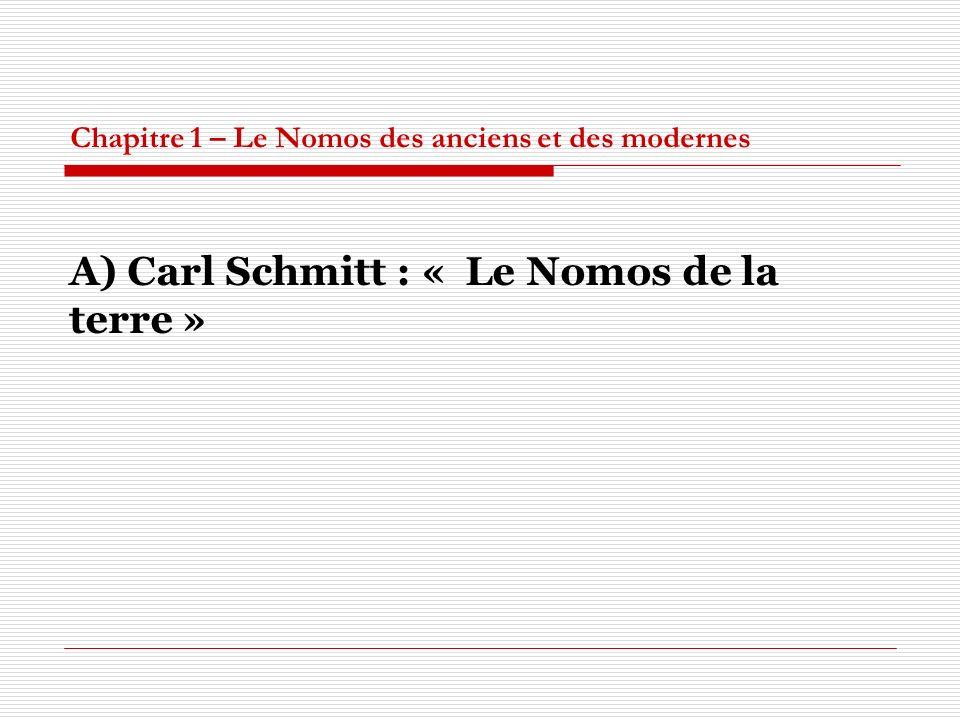 Chapitre 1 – Le Nomos des anciens et des modernes A) Carl Schmitt : « Le Nomos de la terre »