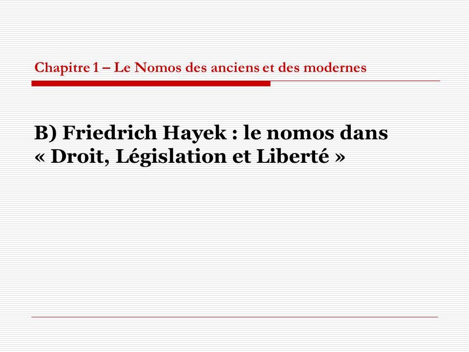 Chapitre 1 – Le Nomos des anciens et des modernes B) Friedrich Hayek : le nomos dans « Droit, Législation et Liberté »